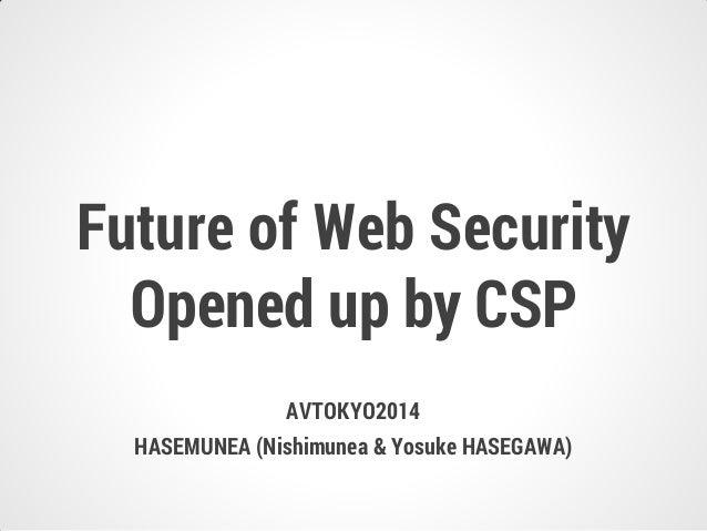 AVTOKYO2014 HASEMUNEA (Nishimunea & Yosuke HASEGAWA) Future of Web Security Opened up by CSP