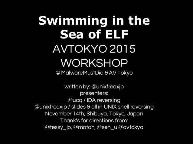 Swimming in the Sea of ELF AVTOKYO 2015 WORKSHOP © MalwareMustDie & AV Tokyo written by: @unixfreaxjp presenters: @ucq / I...