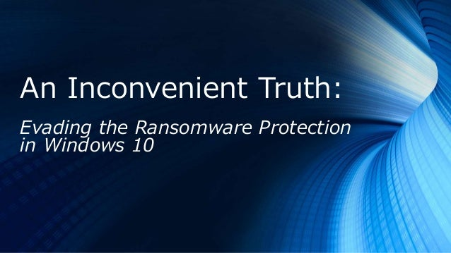 An Inconvenient Truth: Evading the Ransomware Protection in Windows 10