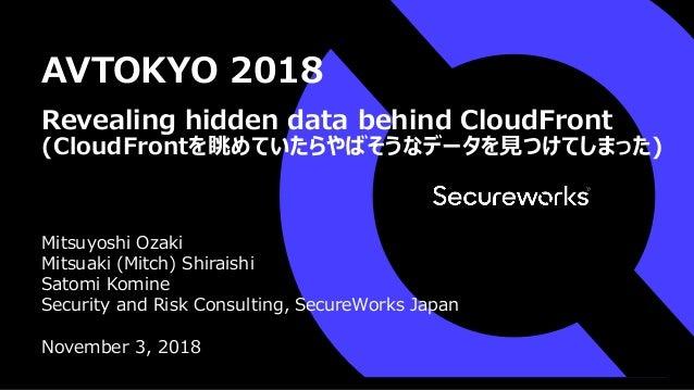 AVTOKYO 2018 Mitsuyoshi Ozaki Mitsuaki (Mitch) Shiraishi Satomi Komine Security and Risk Consulting, SecureWorks Japan Nov...