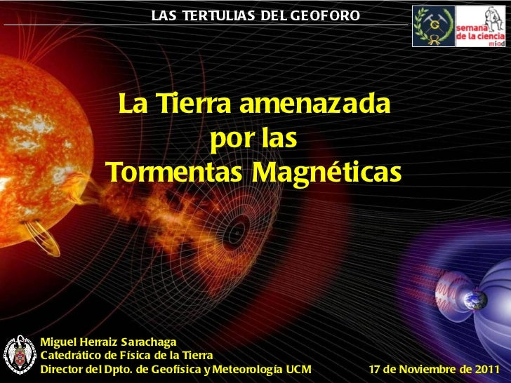 Miguel Herraiz Sarachaga Catedrático de Física de la Tierra Director del Dpto. de Geofísica y Meteorología UCM   17 de Nov...