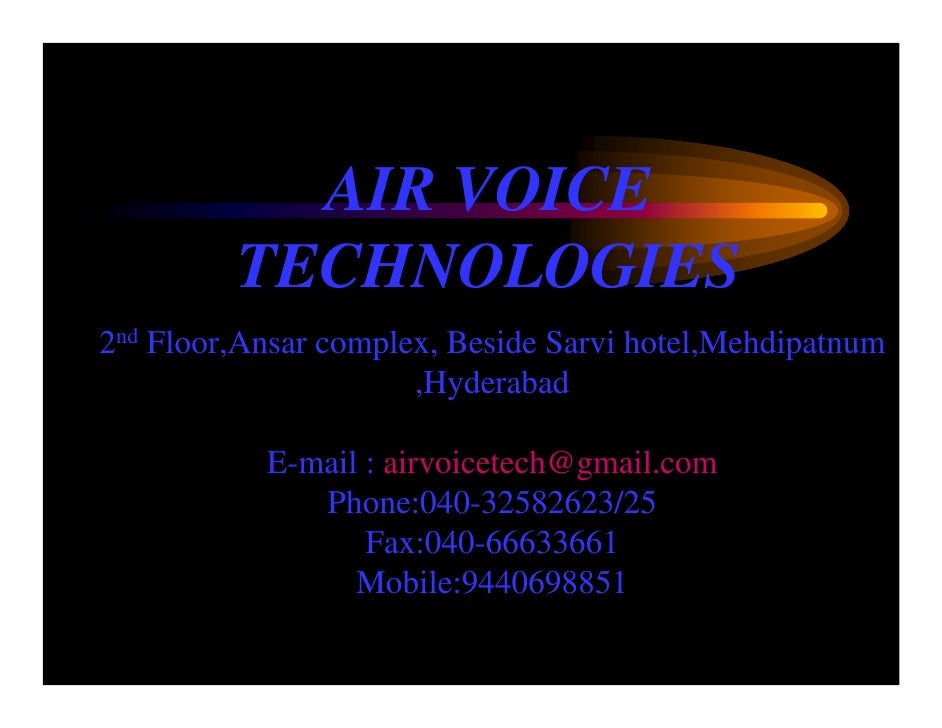 AIR VOICE         TECHNOLOGIES2nd Floor,Ansar complex, Beside Sarvi hotel,Mehdipatnum                      ,Hyderabad     ...