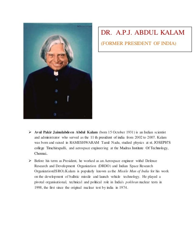 dr avul pakir jainulabdeen abdul kalam Avul pakir jainulabdeen abdul kalam was born on 15th october 1931 in rameshwaram, tamilnadu, india to jainulabudeen and ashiamma his father was a ferry owner and was the only source of income for their family.