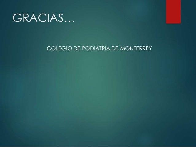 GRACIAS… COLEGIO DE PODIATRIA DE MONTERREY