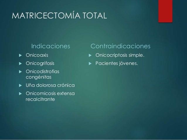 MATRICECTOMÍA TOTAL Indicaciones  Onicoaxis  Onicogrifosis  Onicodistrofias congénitas  Uña dolorosa crónica  Onicomi...
