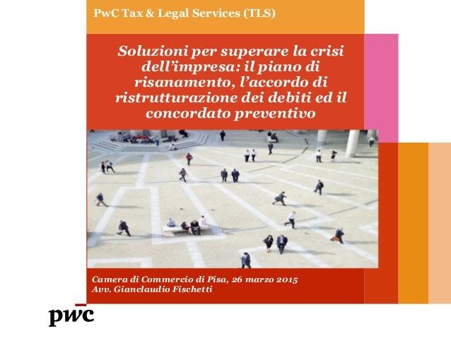 PwC Tax & Legal Services (TLS) Soluzioni per superare la crisi dell'impresa: il piano di risanamento, l'accordo di ristrut...