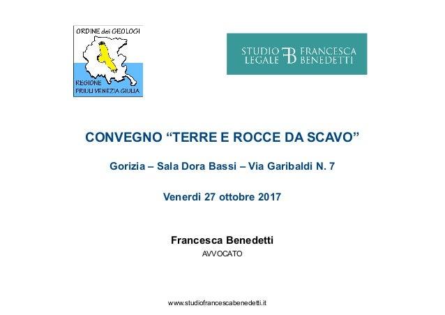 "CONVEGNO ""TERRE E ROCCE DA SCAVO"" Gorizia – Sala Dora Bassi – Via Garibaldi N. 7 Venerdì 27 ottobre 2017 Francesca Benedet..."
