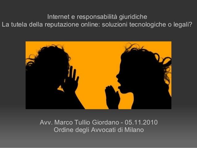 Internet e responsabilità giuridiche La tutela della reputazione online: soluzioni tecnologiche o legali? Avv. Marco Tulli...