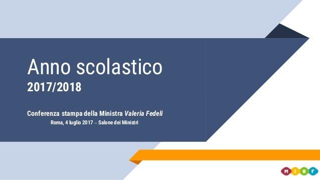Anno scolastico 2017/2018 Conferenza stampa della Ministra Valeria Fedeli Roma, 4 luglio 2017 – Salone dei Ministri