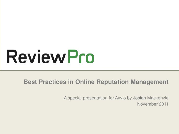 Best Practices in Online Reputation Management            A special presentation for Avvio by Josiah Mackenzie            ...