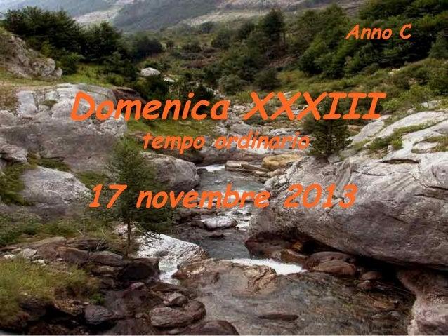 Anno C  Domenica XXXIII tempo ordinario  17 novembre 2013