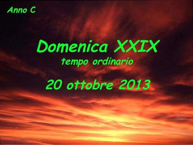 Anno C  Domenica XXIX tempo ordinario  20 ottobre 2013