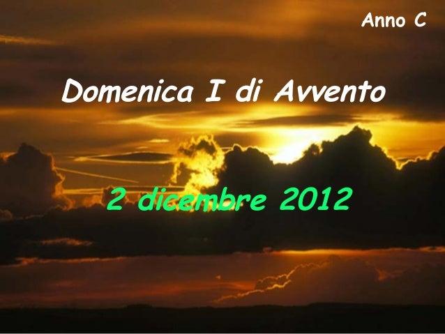 Anno CDomenica I di Avvento  2 dicembre 2012