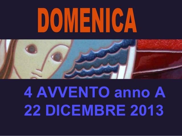 4 AVVENTO anno A 22 DICEMBRE 2013