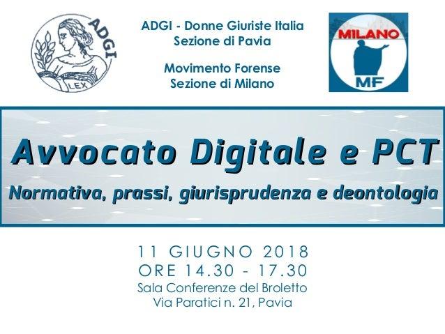 1 1 G I U G N O 2 0 1 8 O R E 1 4 . 3 0 - 1 7 . 3 0 Sala Conferenze del Broletto Via Paratici n. 21, Pavia Avvocato Digita...