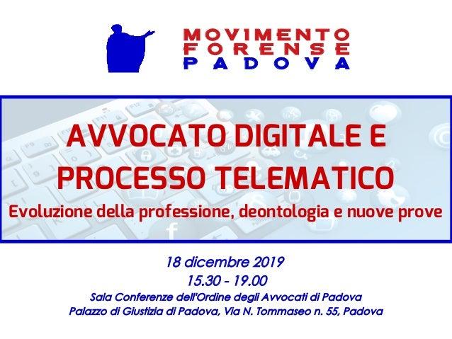 18 dicembre 2019 15.30 - 19.00 Sala Conferenze dell'Ordine degli Avvocati di Padova Palazzo di Giustizia di Padova, Via N....