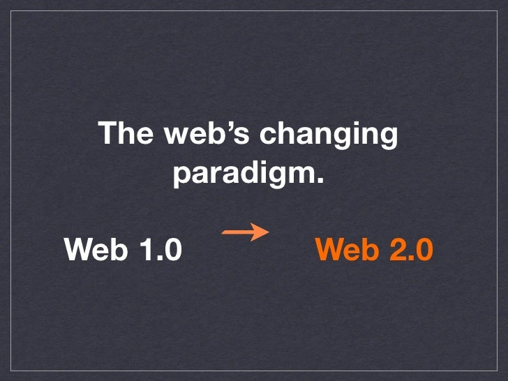 The web's changing      paradigm.Web 1.0       Web 2.0