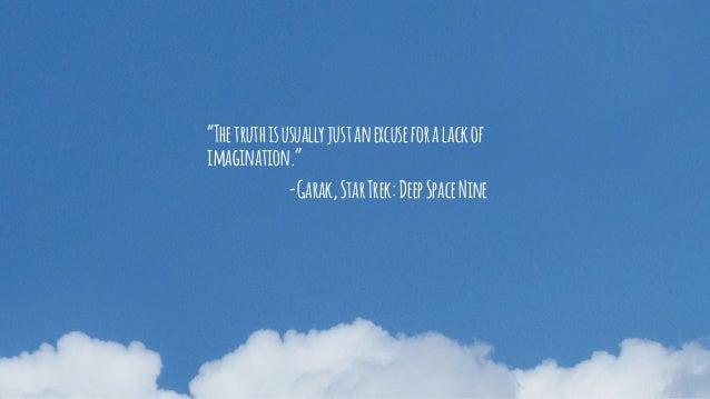 """Thetruthisusuallyjustanexcuseforalackof imagination."" -Garak,StarTrek:DeepSpaceNine"