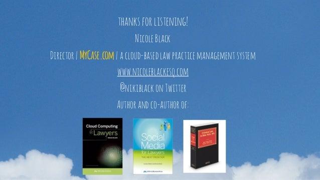 thanksforlistening! NicoleBlack Director|MyCase.com|acloud-basedlawpracticemanagementsystem www.nicoleblackesq.com @nikibl...