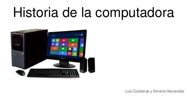 Historia de la computadora Lulu Contreras y Ximena Hernandez
