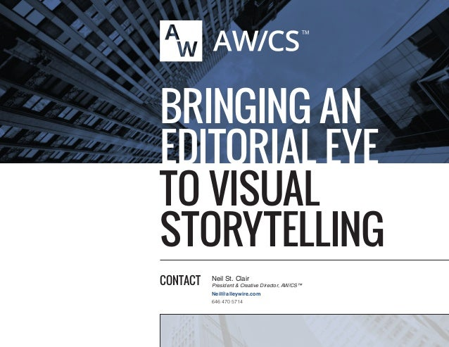 Neil St. Clair President & Creative Director, AW/CS™ Neil@alleywire.com 646 470 5714 CONTACT BRINGING AN EDITORIAL EYE TO ...