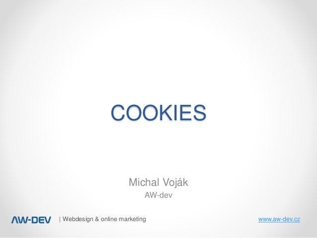 | Webdesign & online marketing www.aw-dev.cz COOKIES Michal Voják AW-dev