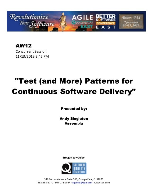"AW12 Concurrent Session 11/13/2013 3:45 PM  ""Test (and More) Patterns for Continuous Software Delivery"" Presented by: Andy..."