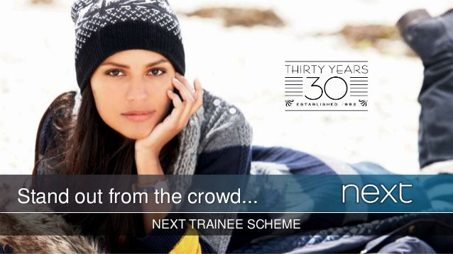 NEXT TRAINEE SCHEME Stand out from the crowd...