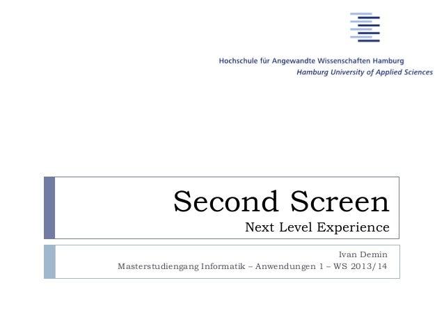 Second Screen Next Level Experience Ivan Demin Masterstudiengang Informatik – Anwendungen 1 – WS 2013/14