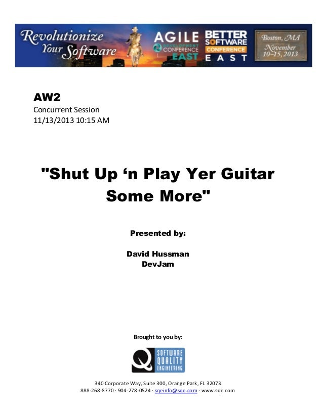 "AW2 Concurrent Session 11/13/2013 10:15 AM  ""Shut Up 'n Play Yer Guitar Some More"" Presented by: David Hussman DevJam  Bro..."