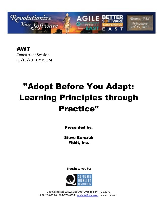"""AW7 Concurrent Session 11/13/2013 2:15 PM  """"Adopt Before You Adapt: Learning Principles through Practice"""" Presented by: St..."""