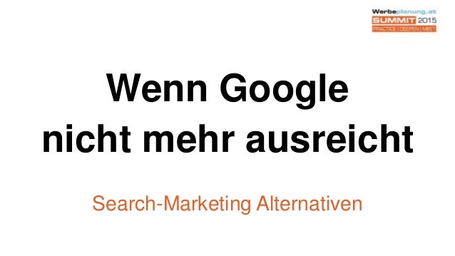 Wenn Google nicht mehr ausreicht Search-Marketing Alternativen