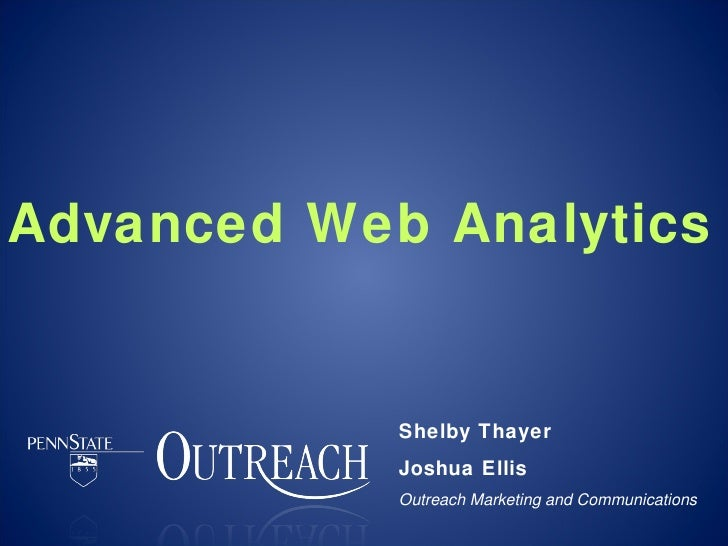 Advanced Web Analytics Shelby Thayer Joshua Ellis Outreach Marketing and Communications