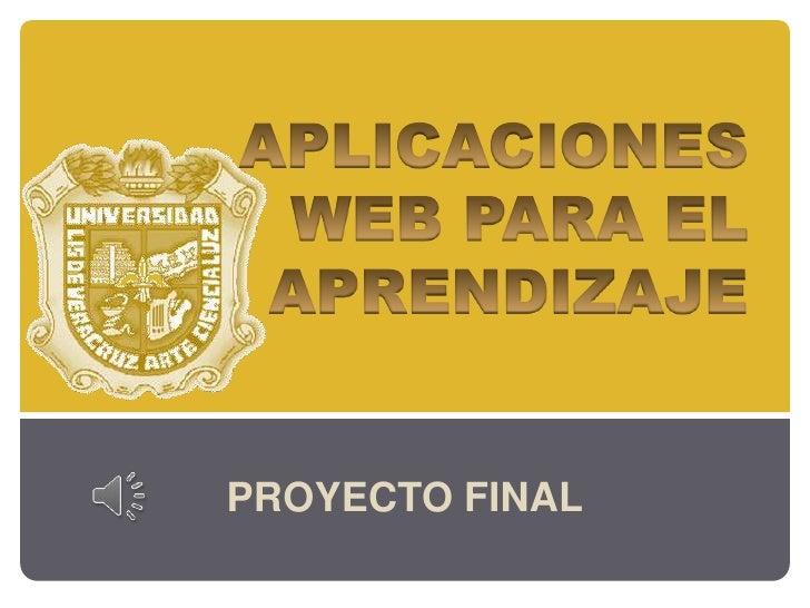 APLICACIONES WEB PARA EL APRENDIZAJE<br />PROYECTO FINAL<br />