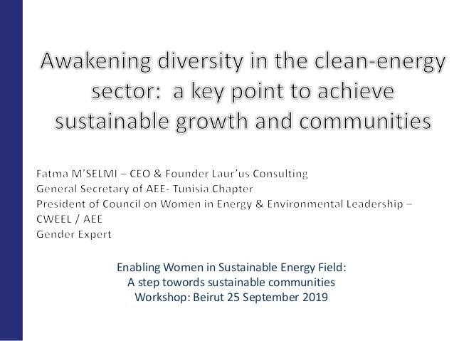 Enabling Women in Sustainable Energy Field: A step towords sustainable communities Workshop: Beirut 25 September 2019