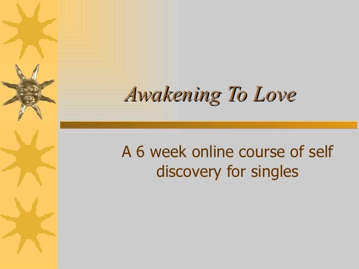 Awakening To Love A 6 week online course of self discovery for singles
