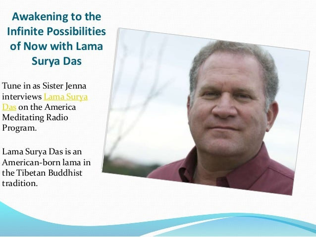 Awakening to the Infinite Possibilities of Now with Lama Surya Das Tune in as Sister Jenna interviews Lama Surya Das on th...