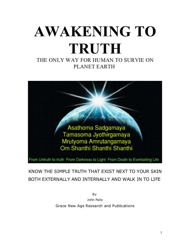 AWAKENING TO      TRUTH    THE ONLY WAY FOR HUMAN TO SURVIE ON               PLANET EARTH     KNOW THE SIMPLE TRUTH THAT E...
