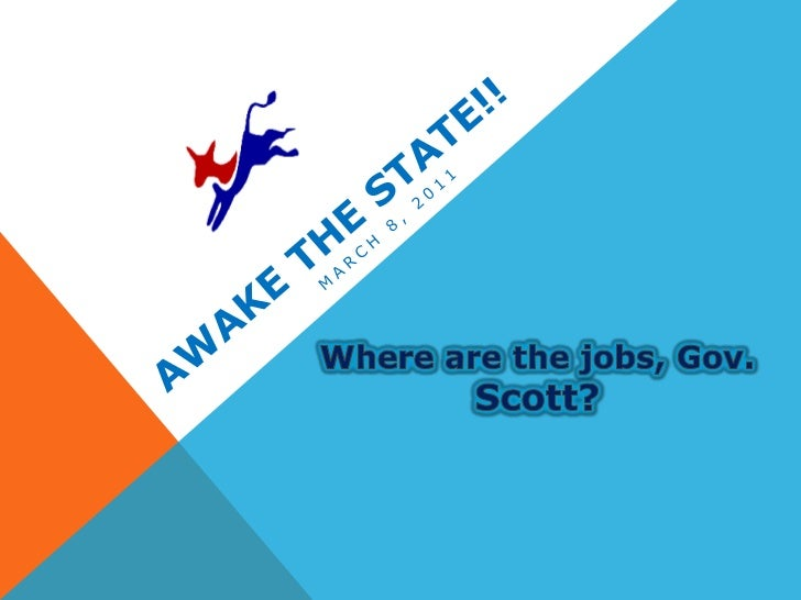 Awake the State!!<br />March 8, 2011<br />Where are the jobs, Gov. Scott?<br />