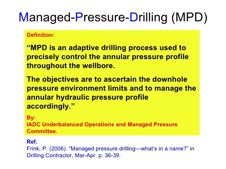 """M anaged- P ressure- D rilling (MPD) Definition: """" MPD is an adaptive drilling process used to precisely control the annul..."""
