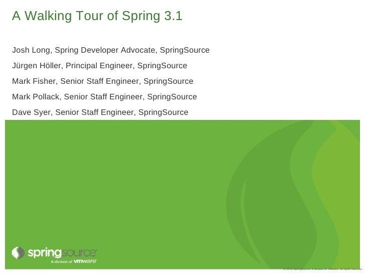 A Walking Tour of Spring 3.1Josh Long, Spring Developer Advocate, SpringSourceJürgen Höller, Principal Engineer, SpringSou...