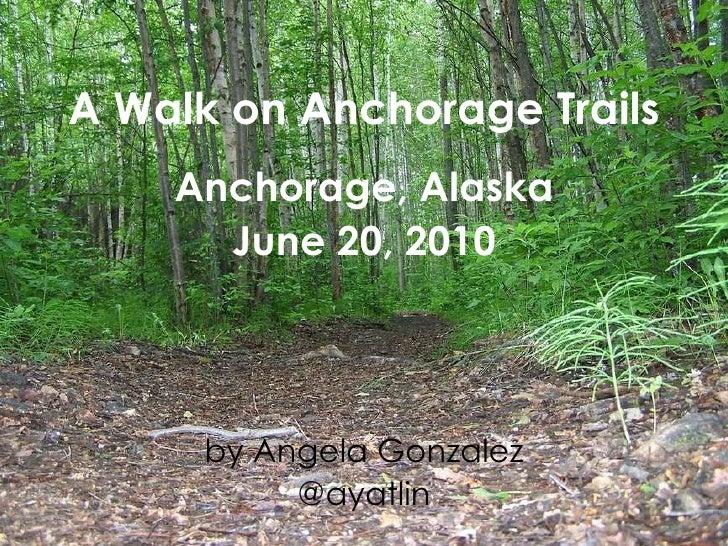 A Walk on Anchorage Trails Anchorage, Alaska June 20, 2010 by Angela Gonzalez @ayatlin