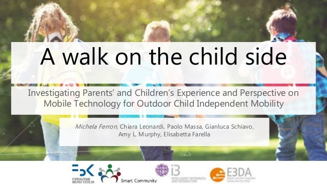 A walk on the child side Investigating Parents' and Children's Experience and Perspective on Mobile Technology for Outdoor...