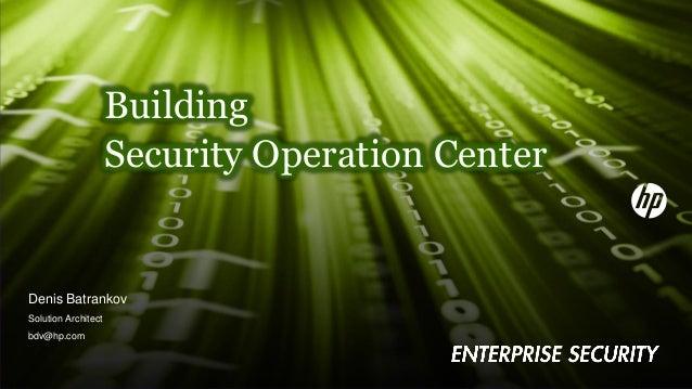 Building Security Operation Center Denis Batrankov Solution Architect bdv@hp.com