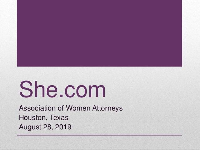 She.com Association of Women Attorneys Houston, Texas August 28, 2019