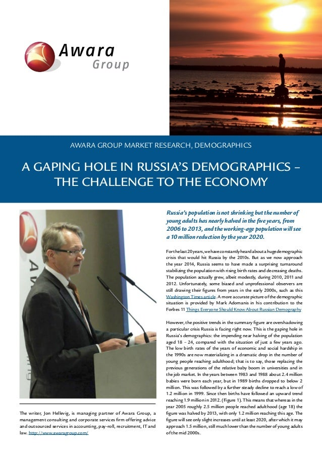 AWARA GROUP MARKET RESEARCH, DEMOGRAPHICS  A GAPING HOLE IN RUSSIA'S DEMOGRAPHICS – THE CHALLENGE TO THE ECONOMY Russia's ...