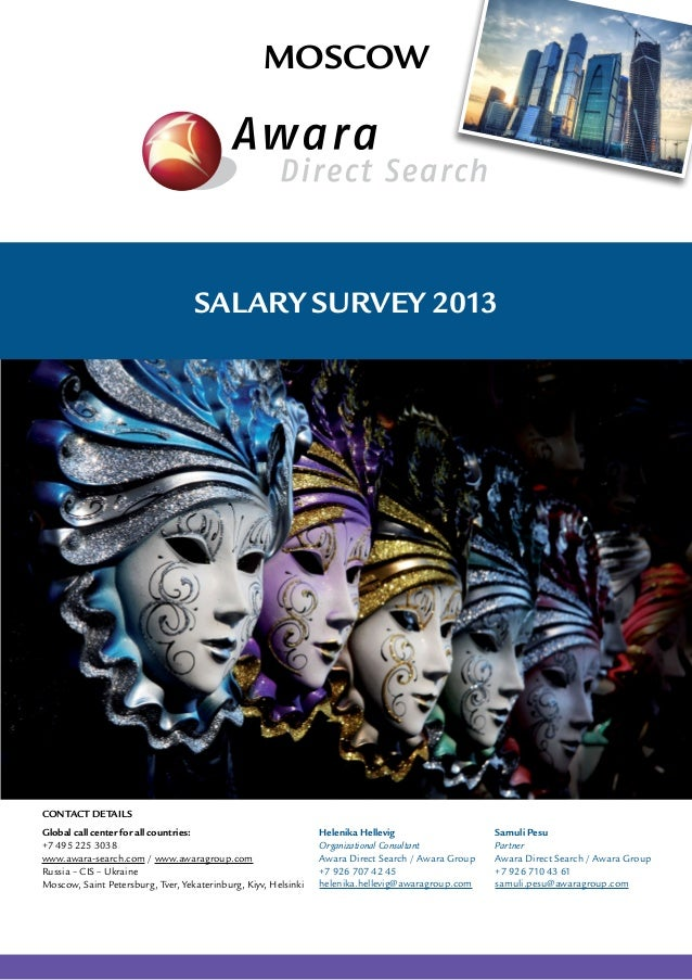 Moscow  Salary Survey 2013  Contact Details Global call center for all countries: +7 495 225 3038 www.awara-search.com / w...