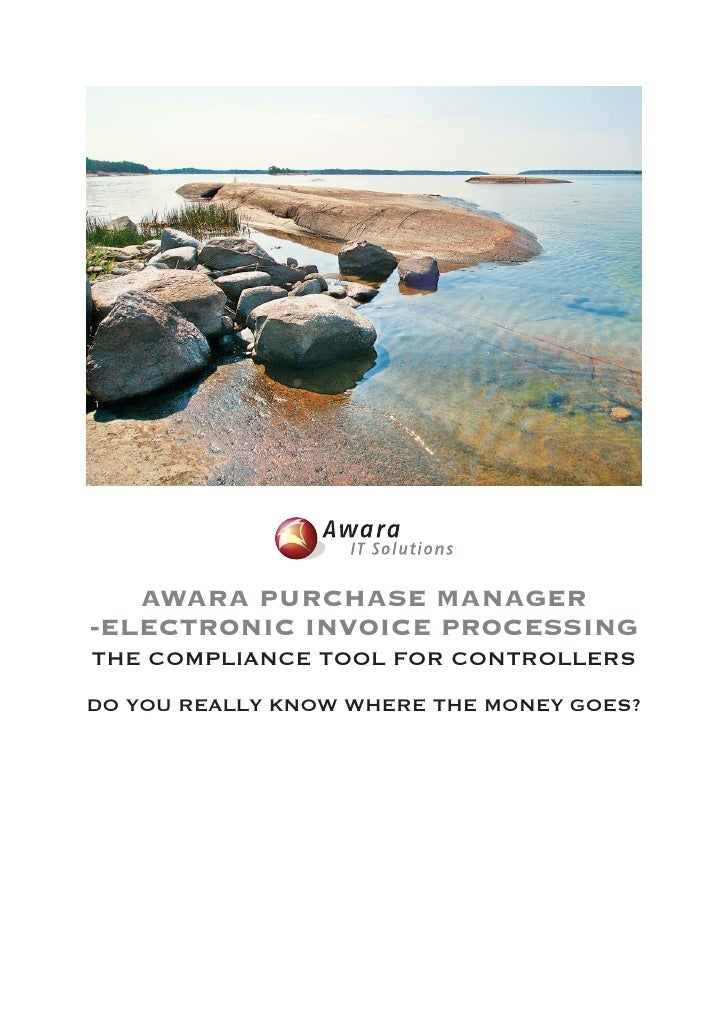 AWARA PURCHASE MANAGER-ELECTRONIC INVOICE PROCESSINGTHE COMPLIANCE TOOL FOR CONTROLLERSDO YOU REALLY KNOW WHERE THE MONEY ...