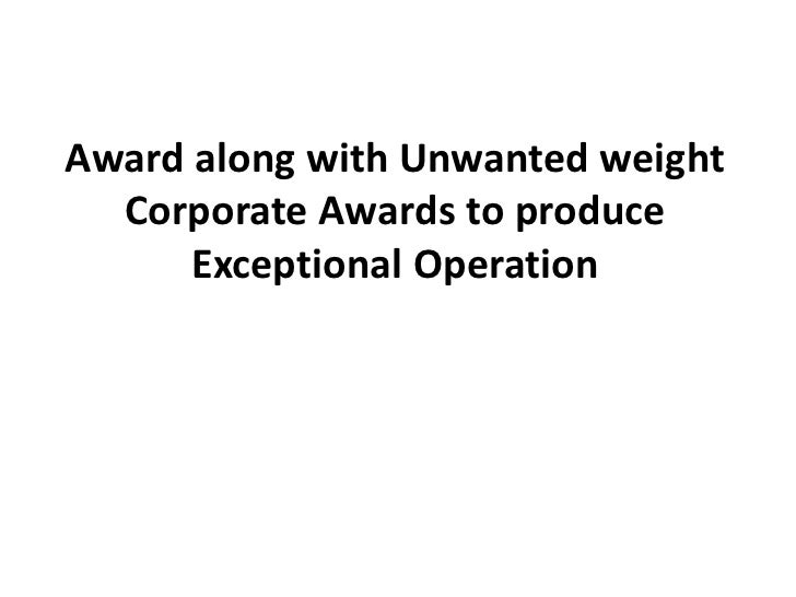 Award along with Unwanted weight  Corporate Awards to produce      Exceptional Operation