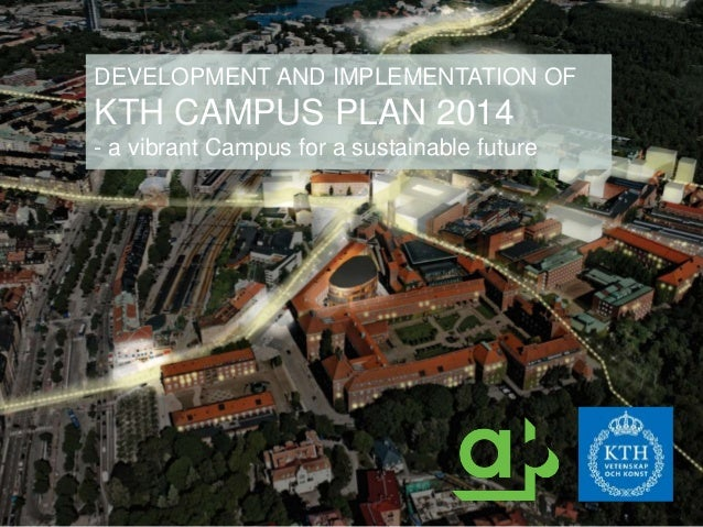 DEVELOPMENT AND IMPLEMENTATION OF KTH CAMPUS PLAN 2014 - a vibrant Campus for a sustainable future